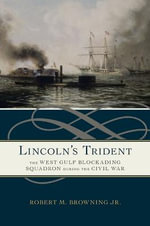 Lincoln's Trident : The West Gulf Blockading Squadron During the Civil War - Robert M. Browning