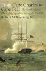 From Cape Charles to Cape Fear : The North Atlantic Blockading Squadron during the Civil War - Robert M. Browning Jr