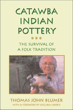 Catawba Indian Pottery : The Survival of a Folk Tradition - Thomas J. Blumer