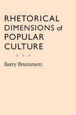 Rhetorical Dimensions of Popular Culture - Barry Brummett