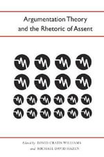 Argumentation Theory and the Rhetoric of Assent : Municipal Politics and the Struggle for Civil Righ...