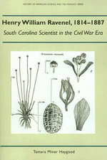 Henry William Ravenel, 1814-1887 : South Carolina Scientist in the Civil War Era - Tamara Miner Haygood