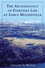 The Archaeology of Everyday Life at Early Moundville - Gregory D. Wilson