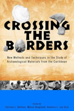 Crossing the Borders : New Methods and Techniques in the Study of Archaeological Materials from the Caribbean