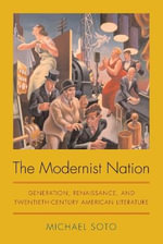 The Modernist Nation : Generation, Renaissance, and Twentieth-century American Literature - Michael Soto