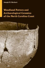 Woodland Potters and Archaeological Ceramics of the North Carolina Coast - Joseph Miner Herbert