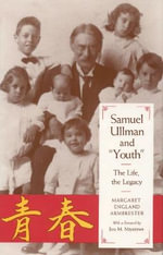 Samuel Ullman and Youth : The Life, the Legacy - Margaret England Armbrester