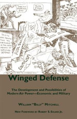 Winged Defense : The Development and Possibilities of Modern Air Power-economic and Military - William Mitchell
