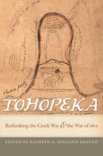 Tohopeka : Rethinking the Creek War and the War of 1812