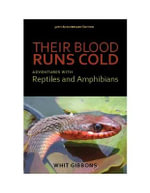 Their Blood Runs Cold : Adventures with Reptiles and Amphibians - Whit Gibbons