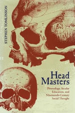 Head Masters : Phrenology, Secular Education and Nineteenth-Century Social Thought - Stephen Tomlinson