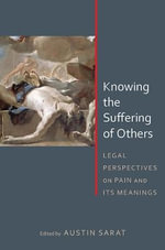 Knowing the Suffering of Others : Legal Perspectives on Pain and its Meanings