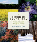 Southern Sanctuary : A Naturalist's Walk Through the Seasons - Dr Marian Moore Lewis