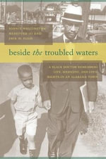 Beside the Troubled Waters : A Black Doctor Remembers Life, Medicine, and Civil Rights in an Alabama Town - Dr Sonnie Wellington Hereford