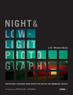 Night and Low-light Photography : Professional Techniques from Experts for Artistic and Commercial Success - Jill Waterman