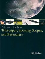 A Simple Guide to Telescopes, Spotting Scopes, and Binoculars - UNKNOWN