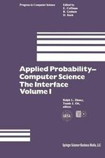 Applied Probability-Computer Science: The Interface: Volume 1 : Sponsored by Applied Probability Technical Section College of the Operations Research Society of America the Institute of Management Sciences January 5-7, 1981 Florida Atlantic University Boca Raton, Florida - R. L. Disney