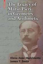 The Legacy of Mario Pieri in Geometry and Arithmetic - Elena A. Marchisotto
