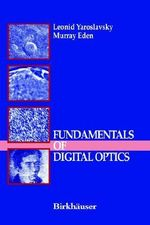 Fundamentals of Digital Optics : Digital Signal Processing in Optics and Holography - Leonid Yaroslavsky