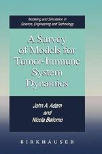 A Survey of Models for Tumor-Immune System Dynamics : Modeling and Simulation in Science, Engineering and Technology - John A. Adam