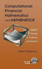 Computational Financial Mathematics Using MATHEMATICA : Optimal Trading in Stocks and Options - Srdjan Stojanovic