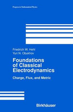 Foundations of Classical Electrodynamics : Charge, Flux, and Metric - Friedrich W. Hehl