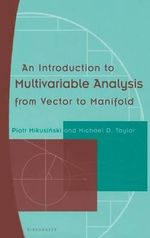 An Introduction to Multivariable Analysis : From Vector to Manifold - Piotr Mikusinski