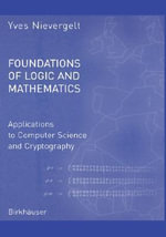 Foundations of Logic and Mathematics : Applications to Computer Science and Cryptography - Yves Nievergelt