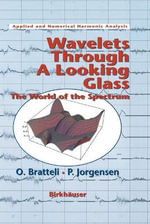 Wavelets through a Looking Glass : The World of the Spectrum - Ola Bratteli