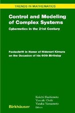 Control and Modeling of Complex Systems : Cybernetics in the 21st Century, Festschrift in Honor of Hidenori Kimura