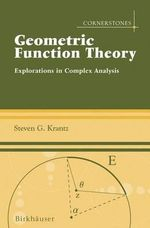 Geometric Function Theory : Explorations in Complex Analysis - Steven G. Krantz
