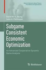 Subgame Consistent Economic Optimization : An Advanced Cooperative Dynamic Game Analysis - David W.K. Yeung