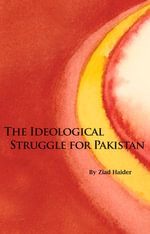The Ideological Struggle for Pakistan - Ziad Haider