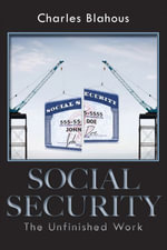 Social Security : The Unfinished Work - Charles P. Blahous