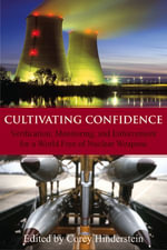 Cultivating Confidence : Verification, Monitoring, and Enforcement for a World Free of Nuclear Weapons