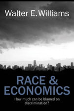 Race & Economics : How Much Can Be Blamed on Discrimination? - Walter E. Williams