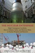The Nuclear Enterprise : High-Consequence Accidents: How to Enhance Safety and Minimize Risks in Nuclear Weapons and Reactors