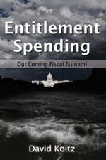 Entitlement Spending : Our Coming Fiscal Tsunami - David Koitz