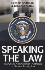 Speaking the Law : The Obama Administration's Addresses on National Security Law - Kenneth Anderson