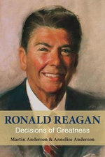 Ronald Reagan : Decisions of Greatness - Annelise Anderson