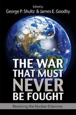 The War That Must Never be Fought : Dilemmas of Nuclear Deterrence