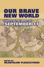 Our Brave New World : Essays on the Impact of September 11 - Wladyslaw Pleszczynski