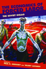 The Economics of Forced Labor : The Soviet Gulag - Paul R. Gregory