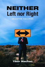 Neither Left nor Right : Selected Columns - Tibor R. Machan