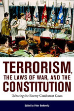Terrorism, the Laws of War, and the Constitution : Debating the Enemy Combatant Cases - Peter Berkowitz