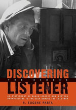 Discovering the Hidden Listener : An Empirical Assessment of Radio Liberty and Western Broadcasting to the USSR During the Cold War - R. Eugene Parta