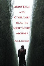 Lenin's Brain and Other Tales from the Secret Soviet Archives : Language, Theory and the Knowing Subject - Paul R Gregory