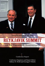 Implications of the Reykjavik Summit on Its Twentieth Anniversary : Conference Report - Sidney D. Drell