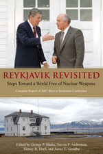 Reykjavik Revisited : Steps Toward a World Free of Nuclear Weapons: Complete Report of 2007 Hoover Institution Conference