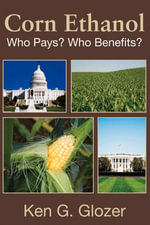 Corn Ethanol : Who Pays? Who Benefits? - Ken G. Glozer